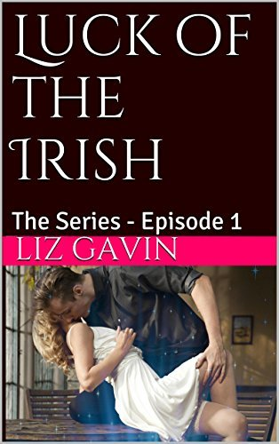 Luck of the Irish: The Series - Episode 1 (Luck of the Irish - The Series) Liz Gavin