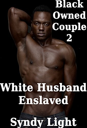 White Husband Enslaved (Interracial Reluctant MM Cheating) (Black Owned Couple Book 2)  by  Syndy Light