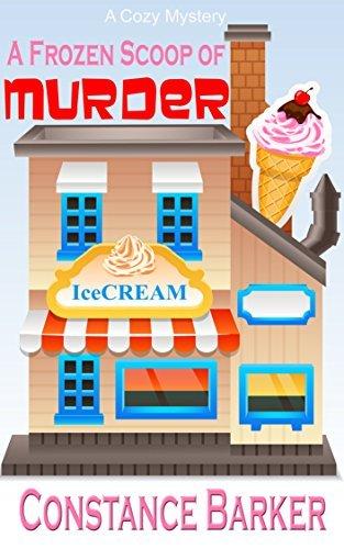A Frozen Scoop of Murder (Caesars Creek Mysteries #1) Constance Barker