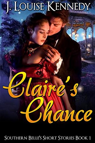 Claires Chance: Southern Belles Short Stories Book 1  by  J. Louise Kennedy