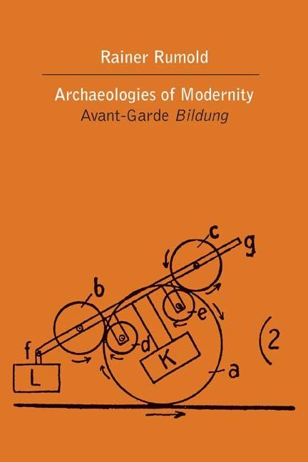 Archaeologies of Modernity: Avant-Garde Bildung  by  Rainer Rumold