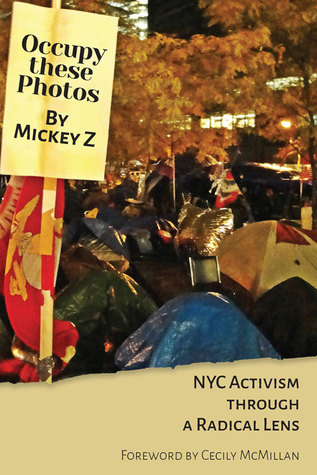 Occupy These Photos: NYC Activism Through a Radical Lens Mickey Z.