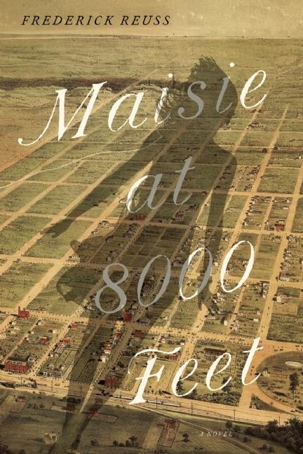 Maisie at 8000 Feet: A Novel Frederick  Reuss