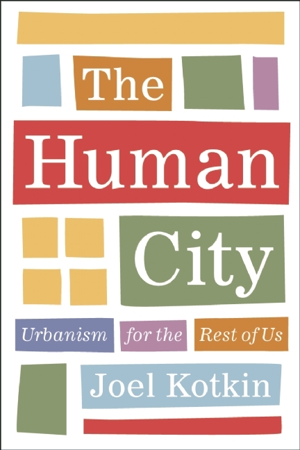 The Human City: Urbanism for the Rest of Us  by  Joel Kotkin