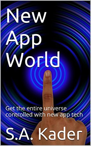 New App World: Get the entire universe controlled with new app tech S.A. Kader