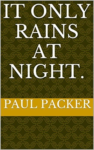 It Only Rains At Night. Paul Packer