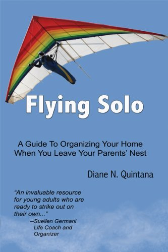 Flying Solo: A Guide to Organizing Your Home When You Leave Your Parents Nest Diane N. Quintana