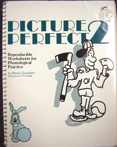 Picture Perfect Volume 2 (Reproducible Worksheets for Phonological Practice, Volume 2) Monica Gustafson