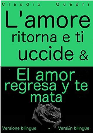 Lamore ritorna e ti uccide & El amor regresa y te mata Versione bilingue - Versión bilingüe Claudio Quadri