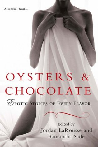 Oysters & Chocolate: Erotic Stories of Every Flavor Jordan LaRousse