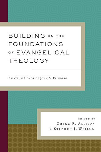 Building on the Foundations of Evangelical Theology: Essays in Honor of John S. Feinberg Gregg R. Allison