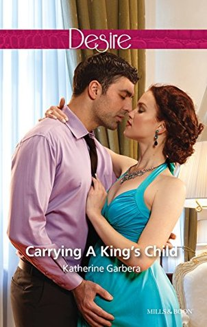 Mills & Boon : Carrying A Kings Child (Dynasties: The Montoros Book 2) Katherine Garbera