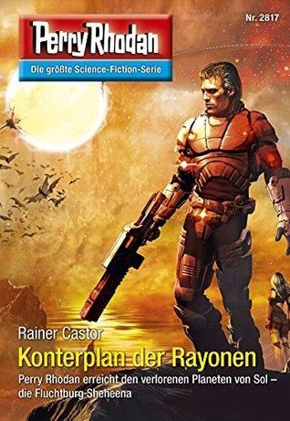 Perry Rhodan 2817: Konterplan der Rayonen (Heftroman): Perry Rhodan-Zyklus Die Jenzeitigen Lande  by  Rainer Castor