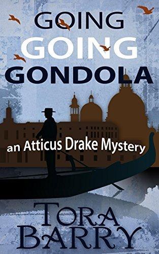 Going Going Gondola: An Atticus Drake Mystery (The Atticus Drake Mysteries Book 1)  by  Tora Barry