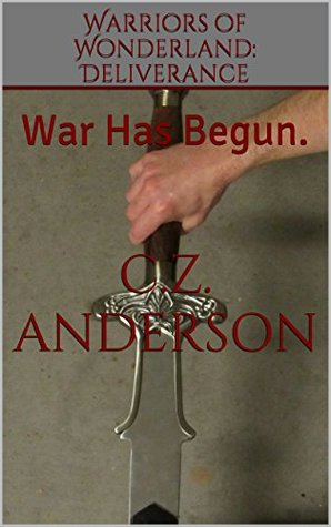 Warriors of Wonderland: Deliverance: War Has Begun.  by  C.Z. Anderson