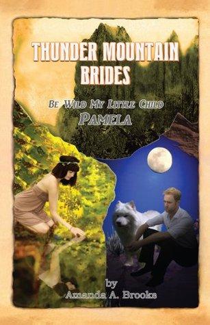 Thunder Mountain Brides: Be Wild My Little Child-Pamela  by  Amanda A. Brooks