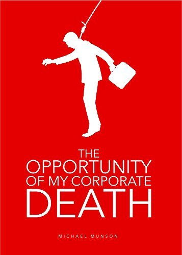 The Opportunity of My Corporate Death  by  Michael Munson