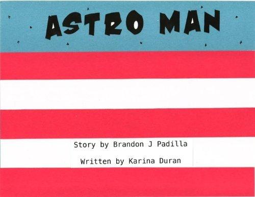 Astro Man  by  Karina Duran