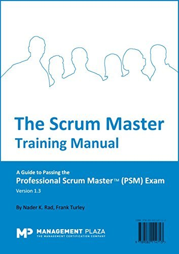The Scrum Master Training Manual: A Guide to the Professional Scrum Master (PSM) Exam Nader K. Rad