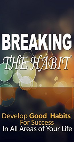 Breaking The Habit: This Will Help You Develop Good Habit For Success In All Areas of Your Life Victor Onyekwere