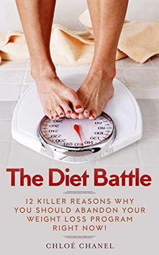 The Diet Battle, 12 Killer Reasons Why You Should Abandon Your Weight Loss Program Right Now!: And 12 Smart Ways To Choose A Better One With Radical Acceptance ... Nom Nom One Pot Revolution Reset Solution) Chloé Chanel