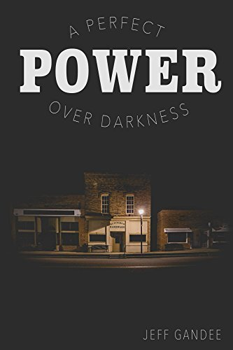 A Perfect Power Over Darkness Jeff Gandee