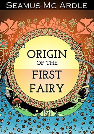 Origin of the First Fairy  by  Seamus McArdle
