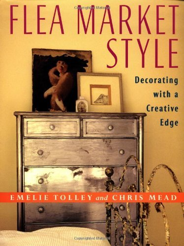 Flea Market Style: Decorating with a Creative Edge  by  Emelie Tolley