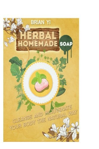 Herbal Homemade Soap: Cleanse and Rejuvenate Your Body the Natural Way Brain Yi