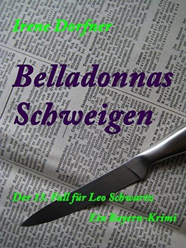 Belladonnas Schweigen: Der 13. Fall für Leo Schwartz / Ein Bayern-Krimi  by  Irene Dorfner