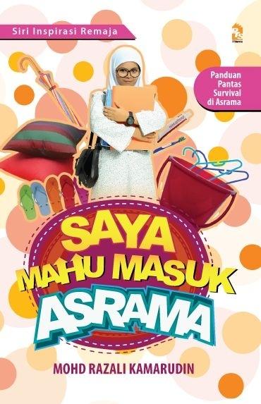 Saya Mahu Masuk Asrama  by  Mohd Razali Kamarudin