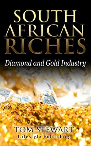 South African Riches: Diamond and Gold Industry Tom Stewart