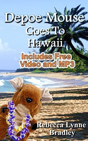 Depoe Mouse Goes to Hawaii: A Childrens Picture Book  by  Rebecca Lynne Bradley