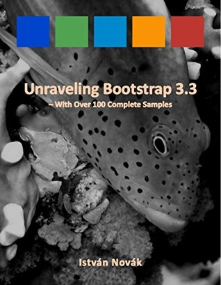 Unraveling Bootstrap 3.3 (With Over 100 Complete Samples): The book to Learn Bootstrap (v3.3) from! (Unraveling Series 2)  by  István Novák