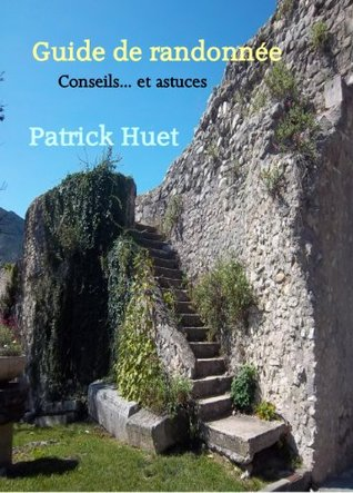 Guide De Randonnées, Conseils et astuces  by  Patrick Huet