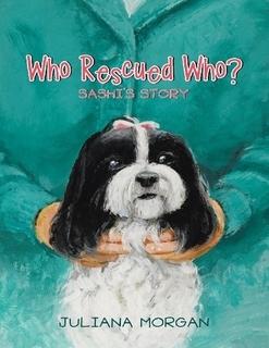 Who Rescued Who? Sashis Story  by  Juliana Morgan