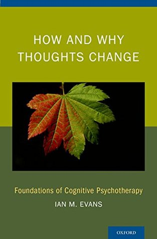 How and Why Thoughts Change: Foundations of Cognitive Psychotherapy  by  Ian M Evans