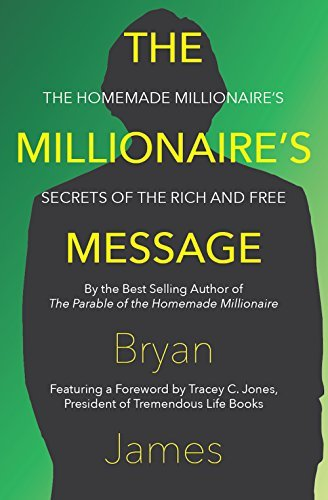 The Millionaires Message: The Homemade Millionaires Secrets of the Rich and Free  by  Bryan James