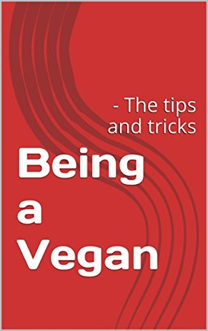 Being a Vegan: - The tips and tricks A Huss