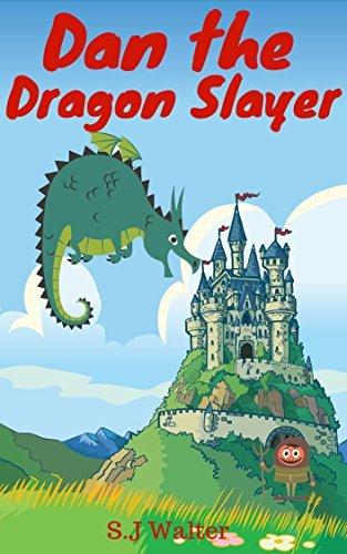 Book for Kids:Dan the Dragon Slayer: Bedtime Stories For Kids Ages 3-8 ๖(childrens books - Bedtime Stories For Kids)  by  S.J Walter