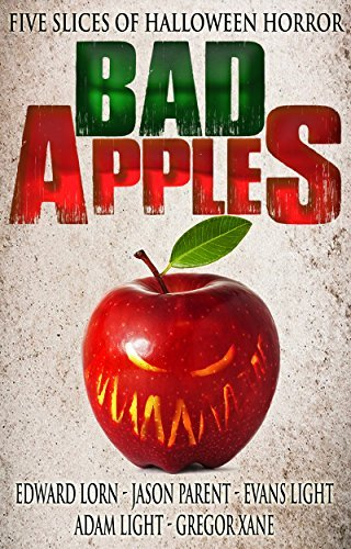 Bad Apples: Five Slices of Halloween Horror  by  Edward Lorn