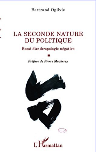 La seconde nature du politique: Essai danthropologie négative  by  Bertrand Ogilvie