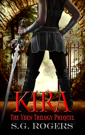 Kira: The Yden Trilogy Prequel  by  S.G. Rogers