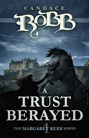 A Trust Betrayed: The Margaret Kerr Series - Book One Candace Robb
