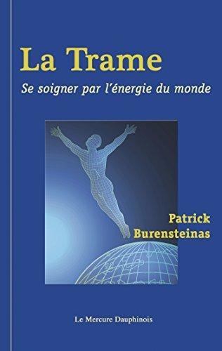 La Trame: Se soigner par lénergie du monde  by  Patrick Burensteinas