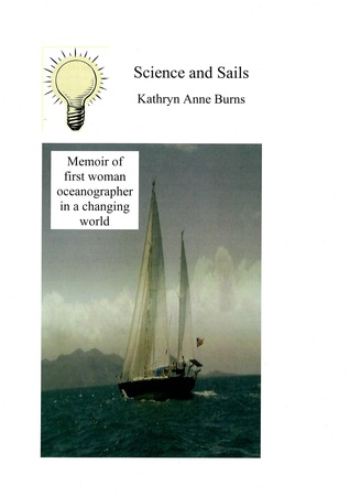 Science and Sails (Memoir of first female oceanographer in a changing world)  by  Kathryn Anne Burns