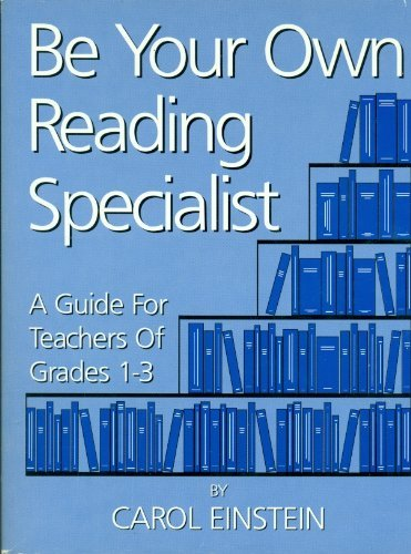 Be Your Own Reading Specialist: A Guide for Teachers of Grades 1-3  by  Carol Einstein