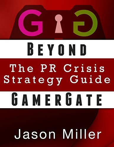 Beyond GamerGate: a PR Crisis Strategy Guide Jason     Miller