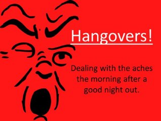 Hangovers!: Dealing with the aches the morning after a good night out  by  JP Guinea Pig
