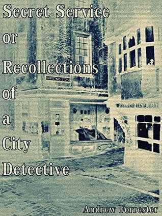 Secret Service: Recollections of a City Detective (Interesting Ebooks)  by  Andrew Forrester